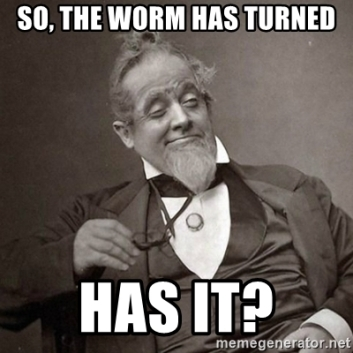 so-the-worm-has-turned-has-it